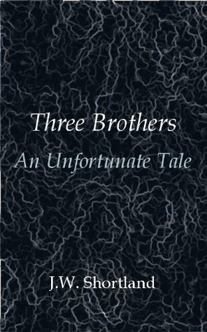 Three Brothers - An Unfortunate Tale J.W. Shortland
