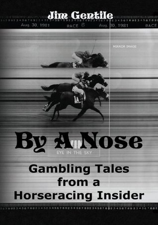 By A Nose:Gambling Tales From A Horseracing Insider  by  Jim Gentile