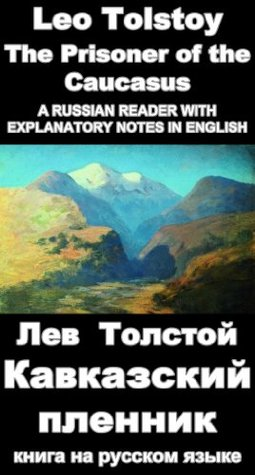 A Russian reader Kavkazskiy plennik: Vocabulary in English, Explanatory notes in English, Essay in English (illustrated, annotated)  by  Leo Tolstoy