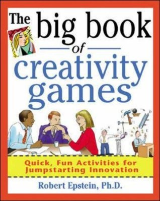 The Big Book of Creativity Games: Quick, Fun Acitivities for Jumpstarting Innovation (Big Book Series)  by  Robert Epstein