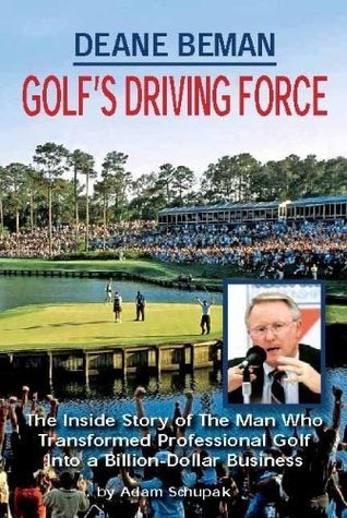 Deane Beman Golfs Driving Force  by  Adam Schupak