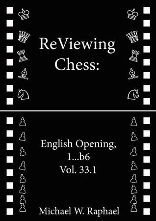 ReViewing Chess: English, 1...b6, Vol. 33.1 Michael W. Raphael