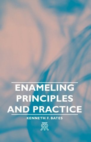 Enameling Principles And Practice  by  Kenneth F. Bates