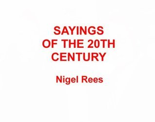 Sayings Of The 20 Th Century  by  Nigel Rees