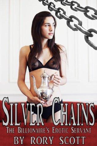 Silver Chains: The Billionaires Erotic Servant Rory Scott