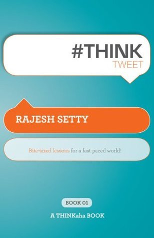 #ThinkTweet Book 1: Bite-sized lessons for a fast paced world.  by  Rajesh Setty