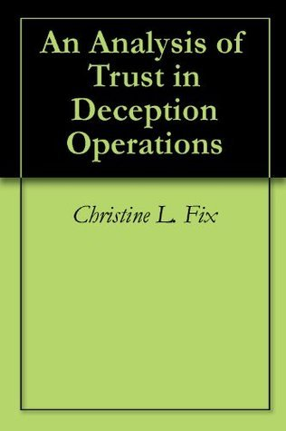 An Analysis of Trust in Deception Operations Christine L. Fix