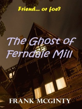 The Ghost of Ferndale Mill Frank McGinty