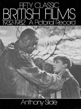 Fifty Classic British Films, 1932-1982: A Pictorial Record  by  Anthony Slide