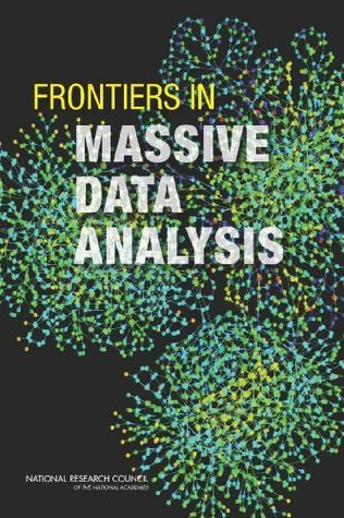 Frontiers in Massive Data Analysis Committee on the Analysis of Massive Data
