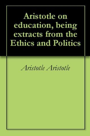 Aristotle on education, being extracts from the Ethics and Politics Aristotle