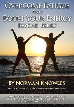 Overcome Fatigue and Boost Your Energy Beyond Belief (The WOW Self-help Series Of Natural Health) Norman Knowles