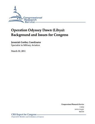 Operation Odyssey Dawn (Libya): Background and Issues for Congress  by  Jeremiah Gertler