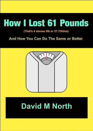 How I lost 61 Pounds  by  David M. North