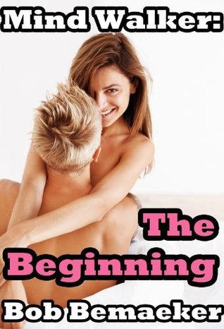 Mind Walker: The Beginning (Breeding with Another Body)  by  Bob Bemaeker