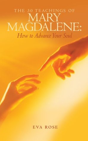 The 30 Teachings of Mary Magdalene: How to Advance Your Soul  by  Eva Rose