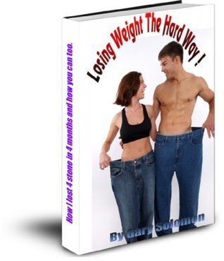 Losing Weight The Hard Way Gary Solomon