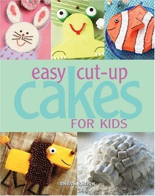 Easy Cut-up Cakes for Kids Melissa Barlow