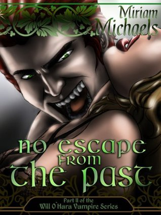 No Escape From the Past: The Will OHara Vampire Romance Series Part II Miriam Michaels