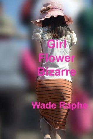 Girl Flower Bizarre  by  Wade Raphe