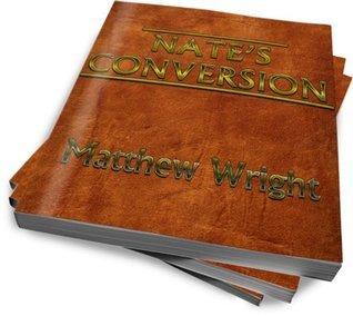 Nates Conversion  by  Matthew Wright