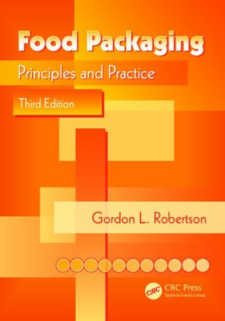 Food Packaging: Principles and Practice, Third Edition Gordon L. Robertson