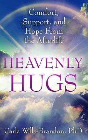 Heavenly Hugs: Comfort, Support, and Hope From the Afterlife  by  Carla Wills-Brandon