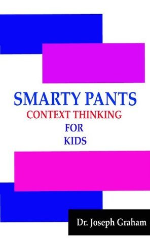 Smarty Pants: Context Thinking for Kids Joseph Graham