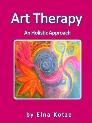 Art Therapy - An Holistic Approach  by  Elna Kotze
