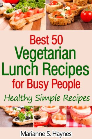 Best 50 Vegetarian Breakfast Recipes for Busy People: Quick and Easy Recipes Marianne S. Haynes