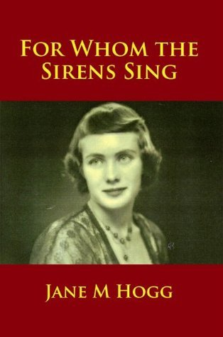 For Whom the Sirens Sing  by  Jane M. Hogg