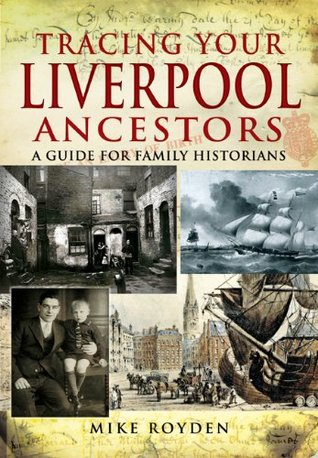 Tracing Your Liverpool Ancestors: A Guide for Family Historians (Tracing Your...  by  Mike Royden