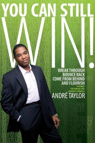 You Can Still Win!: Break Through, Bounce Back, Come from Behind and Flourish André Taylor