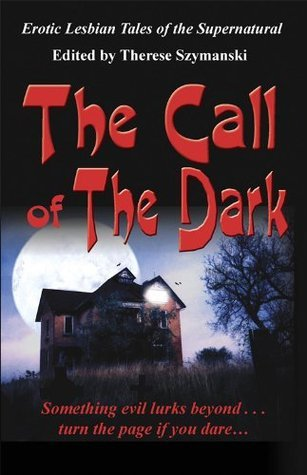 Call of the Dark: Erotic Lesbian Tales of the Supernatural  by  Therese Szymanski
