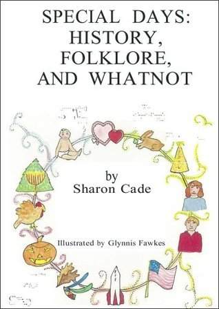 Special Days: History, Folklore and Whatnot Sharon Cade