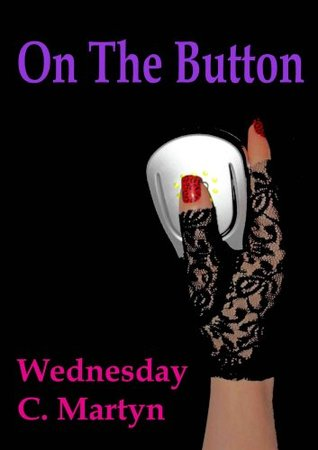 On The Button: A Tish Adams Erotic Short Story (Episode #4)  by  Wednesday C. Martyn