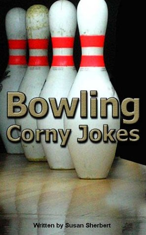 Bowling Corny Jokes and Humor  by  S.L. Sherbert