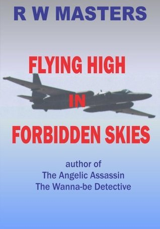 Flying High in Forbidden Skies R.W. Masters