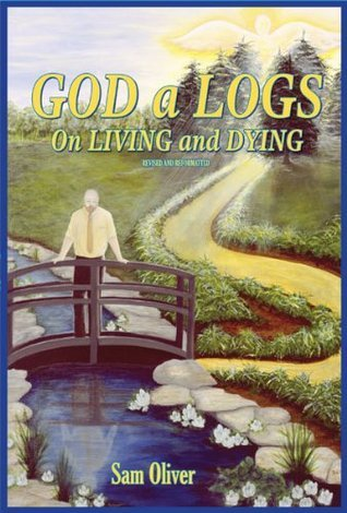 God a Logs on LIVING and DYING Rev. Sam Oliver