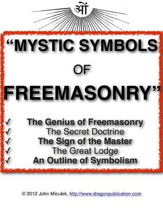 Mystic Symbols of Freemasonry  by  John Miculek