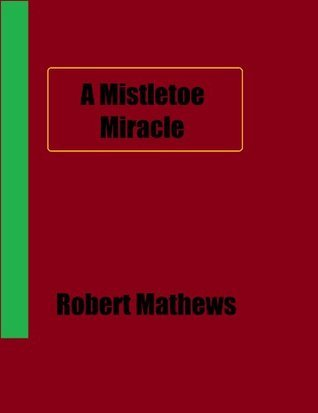 A Mistletoe Miracle  by  Robert Mathews