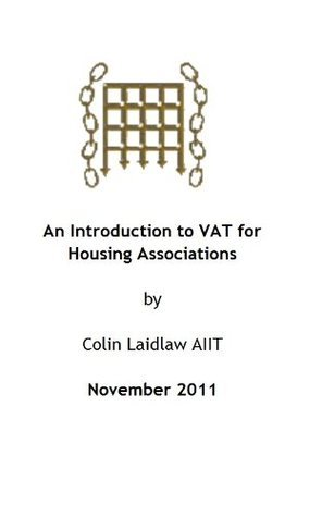 Introduction to VAT for Housing Associations  by  Colin Laidlaw