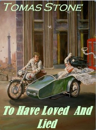 To Have Loved and Lied Tomas Stone