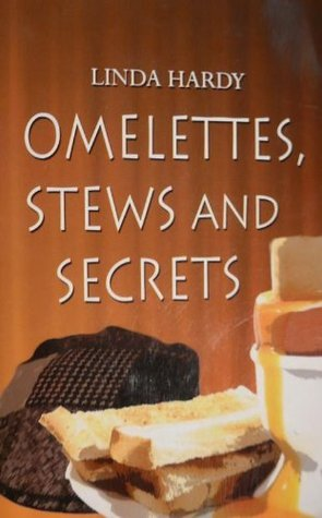 Omelettes, Stews and Secrets  by  Linda Hardy