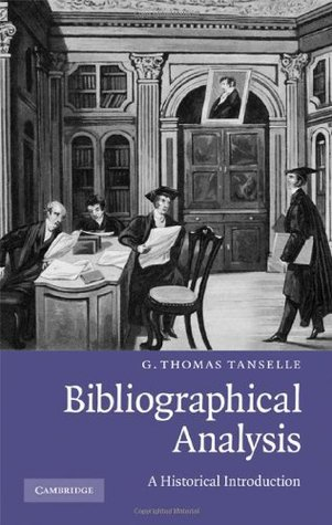 Bibliographical Analysis: A Historical Introduction  by  G. Thomas Tanselle