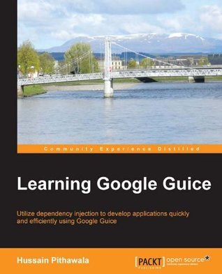 Learning Google Guice  by  Hussain Pithawala