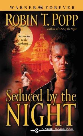 Seduced the Night by Robin T. Popp