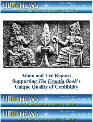 Adam and Eve Report: Supporting The Urantia Books Unique Quality of Credibility  by  Halbert Katzen