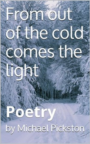 From out of the cold comes the light Michael Pickston