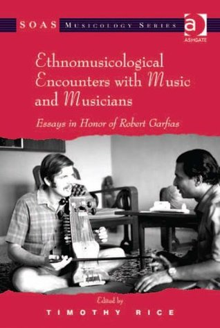 Ethnomusicological Encounters with Music and Musicians (SOAS Musicology Series)  by  Timothy Rice